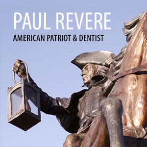 CelebratingPaulReverePatriotandDentalCraftsman