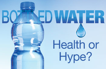 Bottled Water Health Or Hype Consumers Guide To Smart Thirst