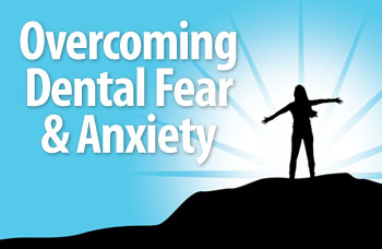 Overcoming dental fear and anxiety.
