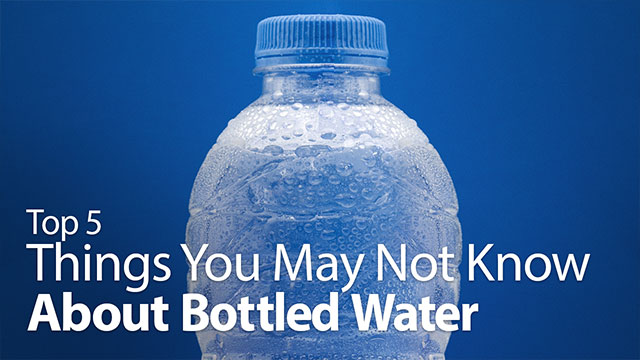 Top 5 Things You May Not Know About Bottled Water Video